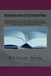 Marketing Strategies for Self-Published Books. Everything you need to know about local, online and nationwide marketing strategies as well as self-employment taxes. ebook by MP Publishing