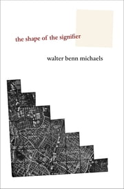 The Shape of the Signifier - 1967 to the End of History ebook by Walter Benn Michaels