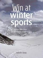 Win at winter sports - Brilliant little ideas for skiing and snowboarding ebook by Infinite Ideas