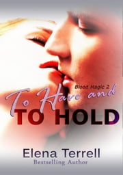 To Have And To Hold - Blood Magic, #2 ebook by Elena Terrell