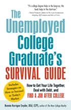 The Unemployed College Graduate's Survival Guide - How to Get Your Life Together, Deal with Debt, and Find a Job After College ebook by Bonnie Kerrigan Snyder