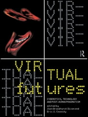 Virtual Futures - Cyberotics, Technology and Posthuman Pragmatism ebook by