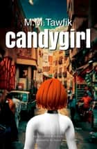 Candygirl - An Egyptian Novel ebook by M.M. Tawfik, M.M. Tawfik