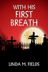 With His First Breath ebook by Linda M Fields