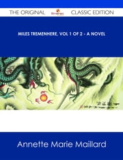 Miles Tremenhere, Vol 1 of 2 - A Novel - The Original Classic Edition ebook by Annette Marie Maillard