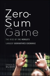 Zero-Sum Game - The Rise of the World's Largest Derivatives Exchange ebook by Erika S. Olson