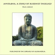 Amitabha: A Story of Buddhist Theology ebook by Paul Carus