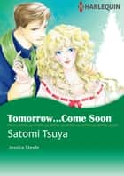 TOMORROW...COME SOON (Harlequin Comics) - Harlequin Comics ebook by Jessica Steele, Satomi Tsuya