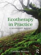 Ecotherapy in Practice - A Buddhist Model ebook by Caroline Brazier