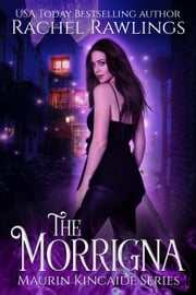 The Morrigna - The Maurin Kincaide Series, #1 ebook by Rachel Rawlings