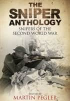 Sniper Anthology ebook by Pegler, Martin
