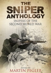Sniper Anthology - Snipers of the Second World War ebook by Pegler, Martin