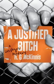 A Justified Bitch - A Las Vegas Mystery ebook by H.G. McKinnis