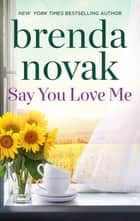 Say You Love Me ebook by Brenda Novak