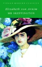 Mr Skeffington - A Virago Modern Classic ebook by Elizabeth von Arnim
