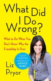 What Did I Do Wrong? - When Women Don't Tell Each Other the Friendship is Over ebook by Liz Pryor