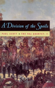 The Raj Quartet, Volume 4 - A Division of Spoils ebook by Paul Scott