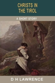 Christs in the Tirol ebook by D H Lawrence