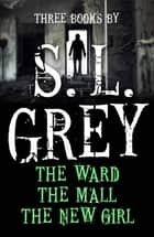 Three Books by S. L. Grey ebook by S.L. Grey