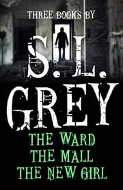 Three Books by S. L. Grey - The Mall, The Ward, The New Girl ebook by S.L. Grey
