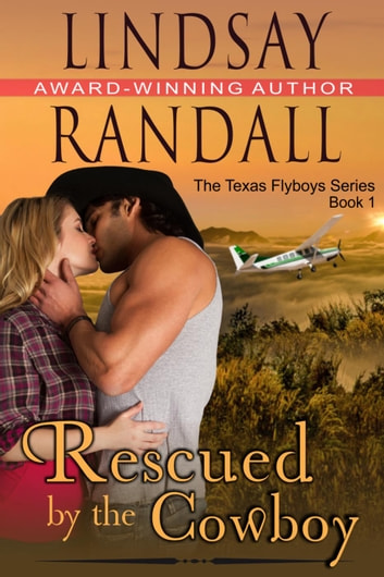 Rescued by the Cowboy (The Texas Flyboys Series, Book 1) - The Texas Flyboys Series, #1 ebook by Lindsay Randall
