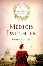 Médicis Daughter - A Novel of Marguerite de Valois ebook by Sophie Perinot