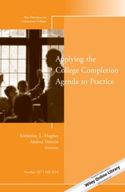 Applying the College Completion Agenda to Practice - New Directions for Community Colleges, Number 167 ebook by Katherine L. Hughes,Andrea Venezia