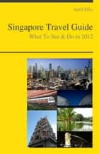 Singapore Travel Guide - What To See & Do ebook de April Ellis