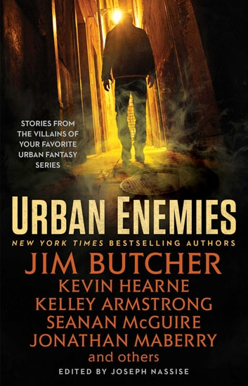 Urban Enemies ebook by Jim Butcher,Kevin Hearne,Seanan McGuire,Kelley Armstrong,Jonathan Maberry,Jeff Somers