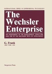 The Wechsler Enterprise: An Assessment of the Development, Structure and Use of the Wechsler Tests of Intelligence ebook by Frank, G.