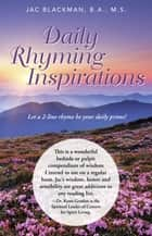 Daily Rhyming Inspirations ebook by Jac Blackman, B.A., M.S.