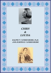 Chris and Louisa ebook by Ph.D. and Judith H. Vander Heide Ralph P. Vander Heide