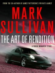 The Art of Rendition - A Robin Monarch Short Story ebook by Mark Sullivan