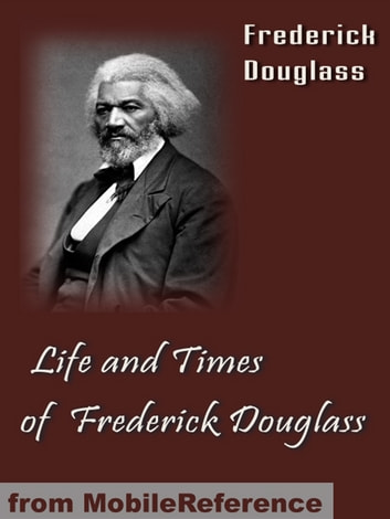Life And Times Of Frederick Douglass (Mobi Classics) ebook by Frederick Douglass