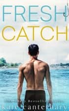Fresh Catch ebook by Kate Canterbary