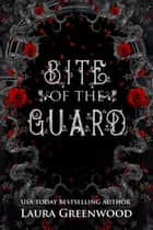 Bite Of The Guard ebook by Laura Greenwood