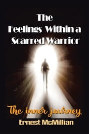 The Feelings Within a Scarred Warrior - The Inner Journey ebook by Ernest McMillian