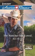 The Rancher She Loved (Mills & Boon American Romance) (Saddlers Prairie, Book 4) ebook by Ann Roth