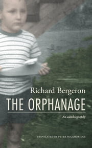 The Orphanage - An Autobiogrpahy ebook by Richard Bergeron,Peter McCambridge