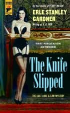 The Knife Slipped ebook by Erle Stanley Gardner