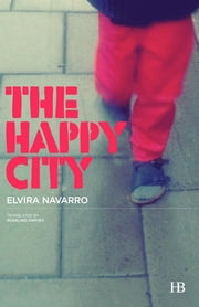 The Happy City ebook by Elvira Navarro,Rosalind Harvey