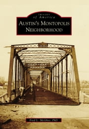 Austin's Montopolis Neighborhood ebook by Fred L. McGhee, PhD