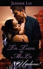The Taming of Mei Lin (Mills & Boon Historical Undone) ebook by Jeannie Lin