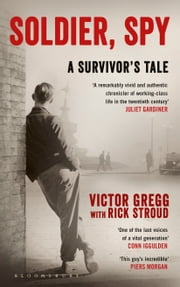 Soldier, Spy - A Survivor's Tale ebook by Victor Gregg,Rick Stroud
