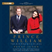 Prince William - The Man Who Will Be King audiobook by Penny Junor