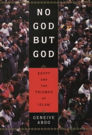 No God but God - Egypt and the Triumph of Islam ebook by Geneive Abdo