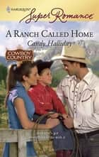 A Ranch Called Home ebook by Candy Halliday