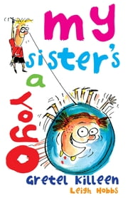 My Sister's A Yo Yo ebook by Gretel Killeen,Leigh Hobbs