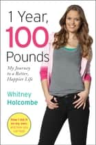 1 Year, 100 Pounds ebook by Whitney Holcombe
