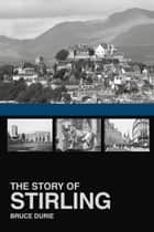 Story of Stirling ebook by Bruce Durie